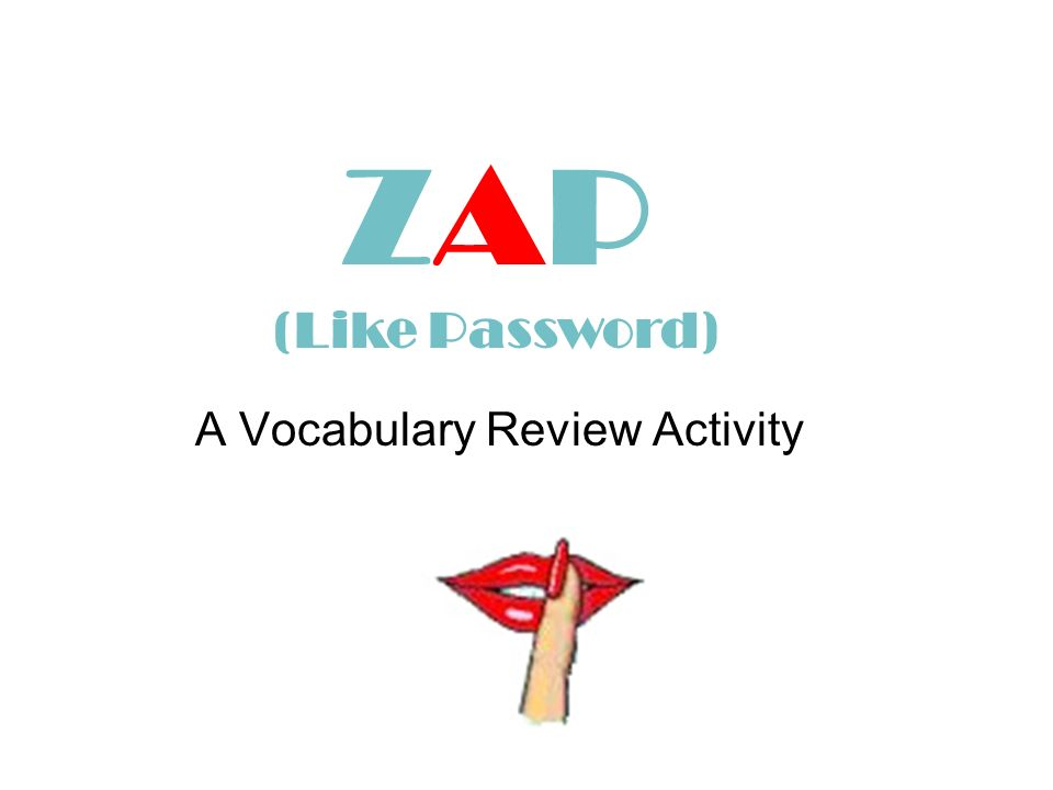 ZAP Game (Like Password) (formative for a vocabulary check) One student looks at the screen – one does not look at the screen. The student looking at