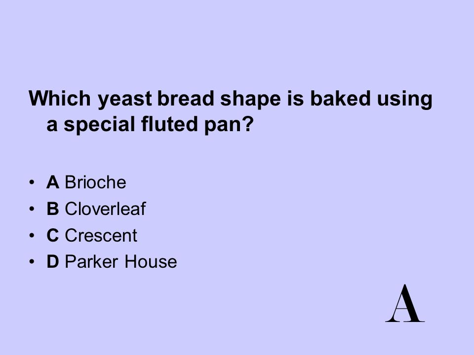 Which yeast bread shape is baked using a special fluted pan? A Brioche B Cloverleaf C Crescent D Parker House A