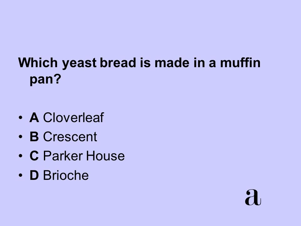 Which yeast bread is made in a muffin pan? A Cloverleaf B Crescent C Parker House D Brioche a