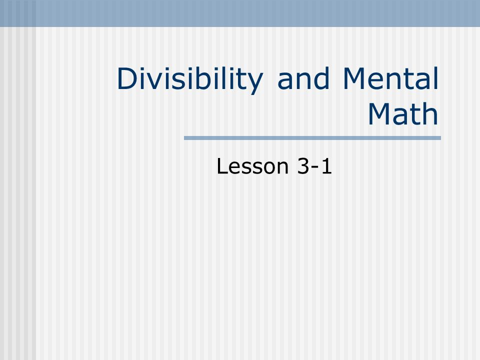 Divisibility and Mental Math Lesson 3-1