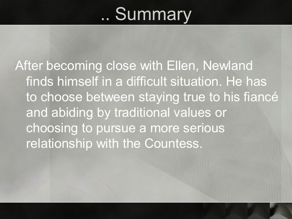 After becoming close with Ellen, Newland finds himself in a difficult situation. He has to choose between staying true to his fiancé and abiding by tr