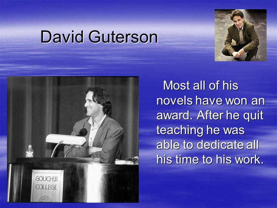 David Guterson Most all of his novels have won an award.