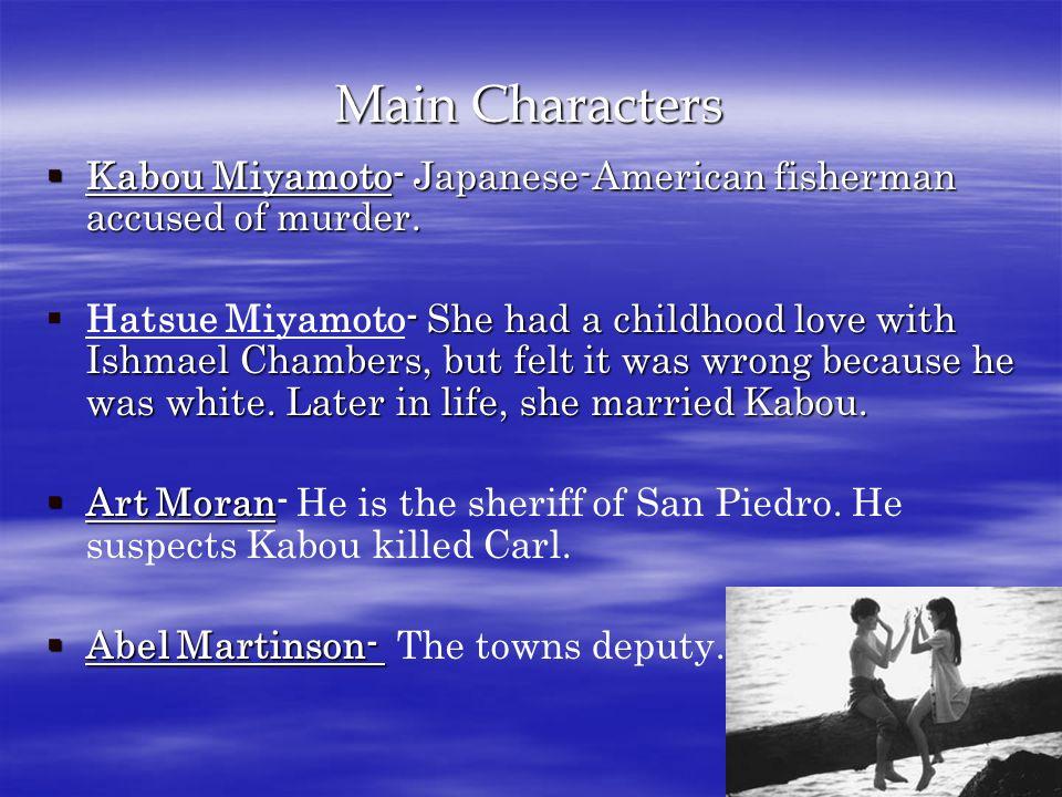 Main Characters Kabou Miyamoto- Japanese-American fisherman accused of murder.