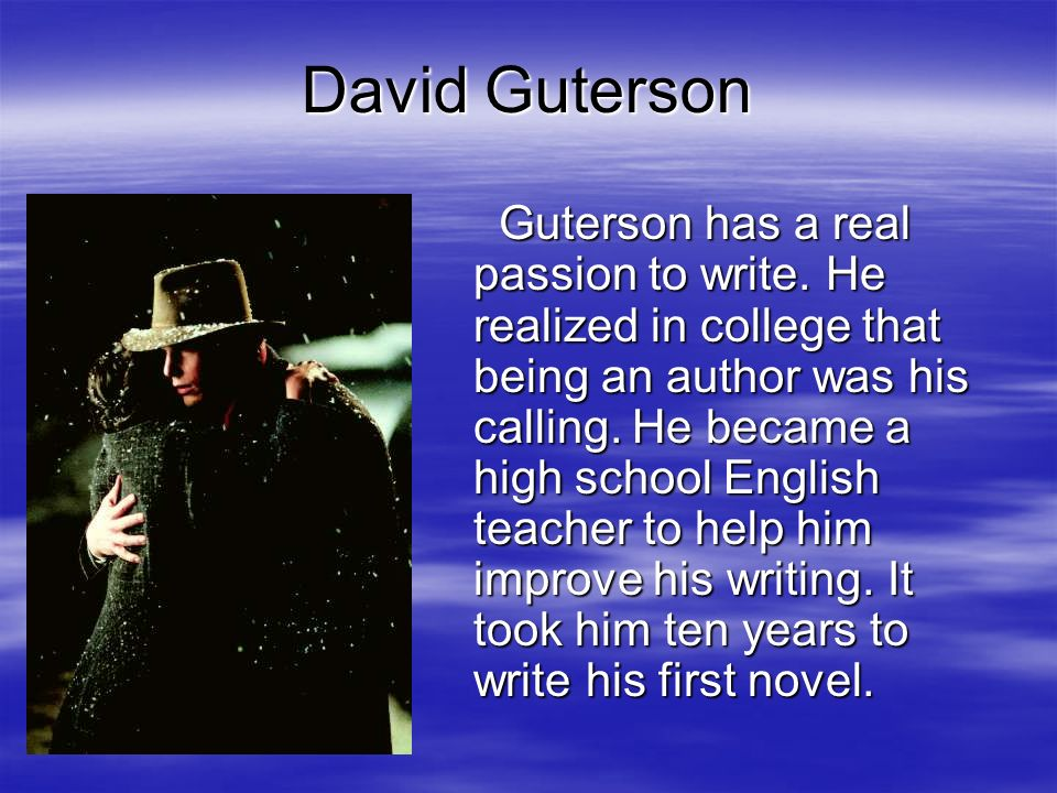 David Guterson Guterson has a real passion to write.
