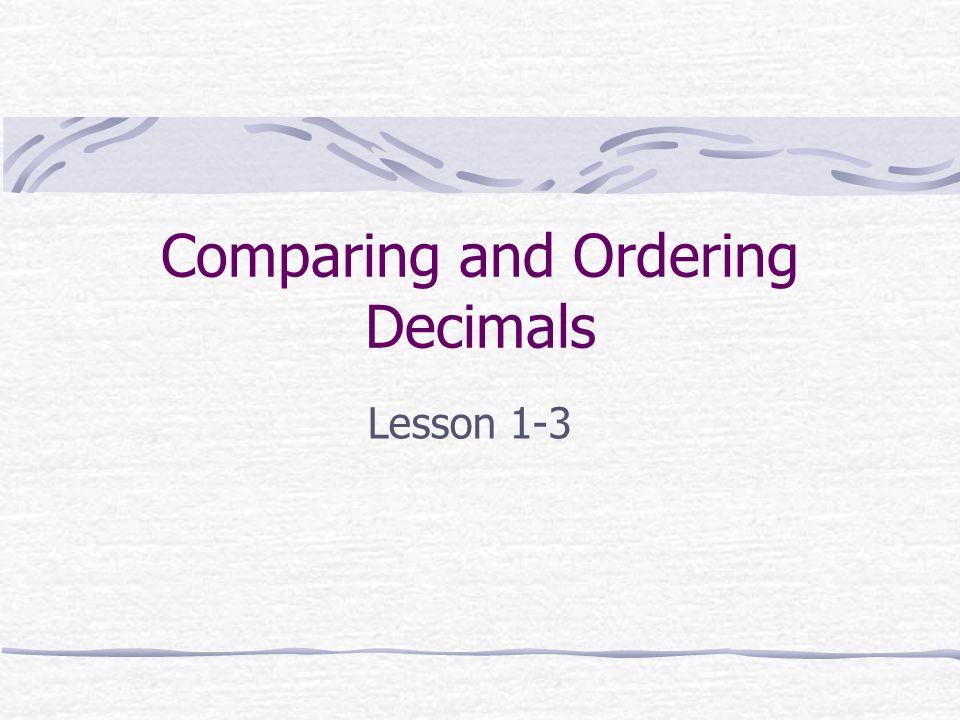 Comparing and Ordering Decimals Lesson 1-3