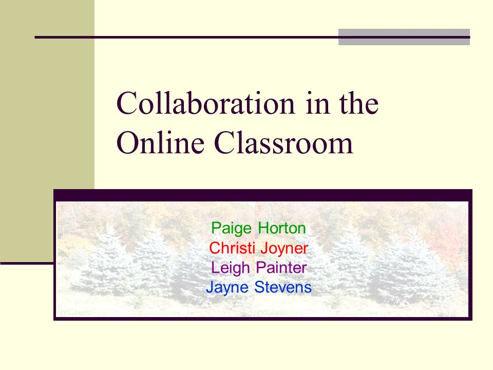 Collaboration in the Online Classroom Paige Horton Christi Joyner Leigh Painter Jayne Stevens