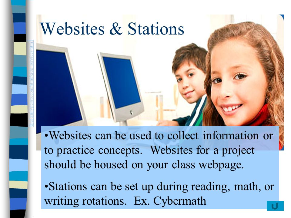 Websites & Stations Websites can be used to collect information or to practice concepts. Websites for a project should be housed on your class webpage