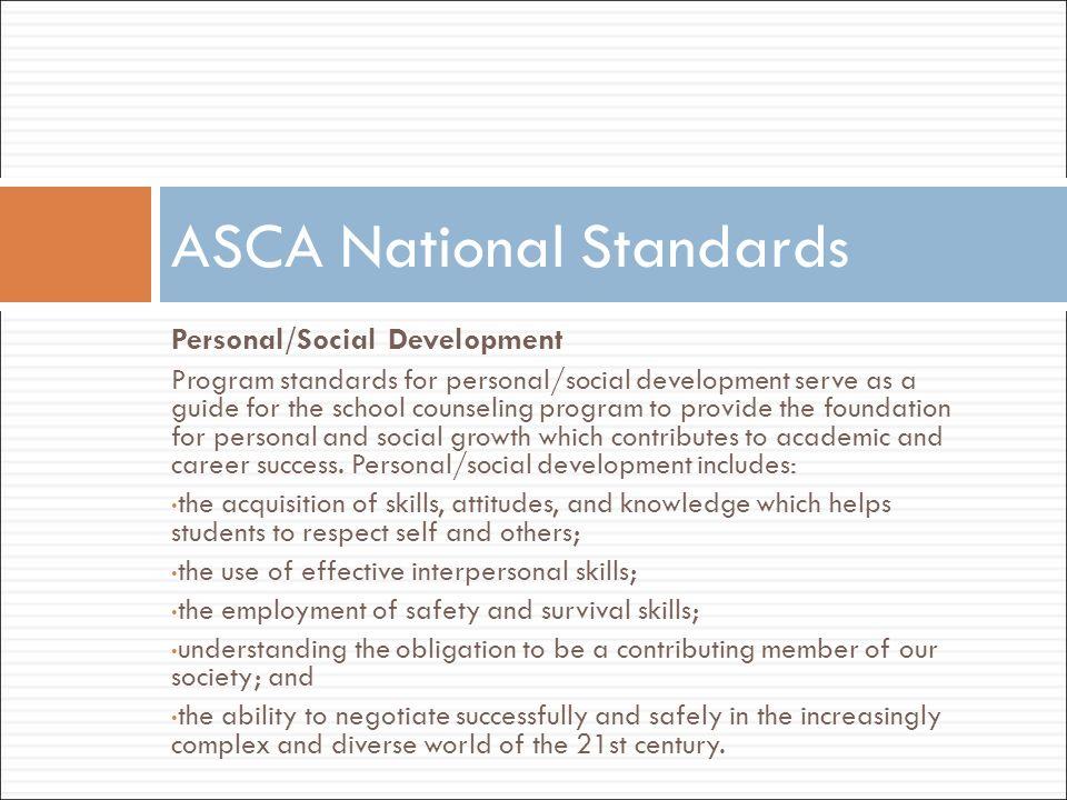 Personal/Social Development Program standards for personal/social development serve as a guide for the school counseling program to provide the founda