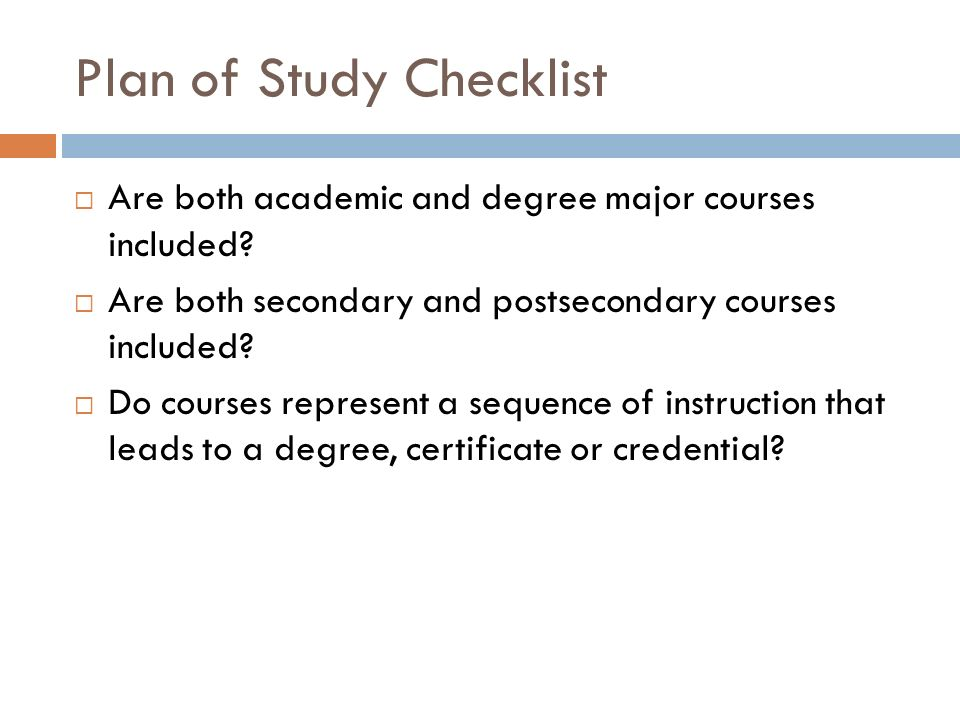 Plan of Study Checklist Are both academic and degree major courses included? Are both secondary and postsecondary courses included? Do courses represe