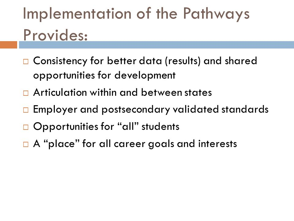 Implementation of the Pathways Provides: Consistency for better data (results) and shared opportunities for development Articulation within and betwee