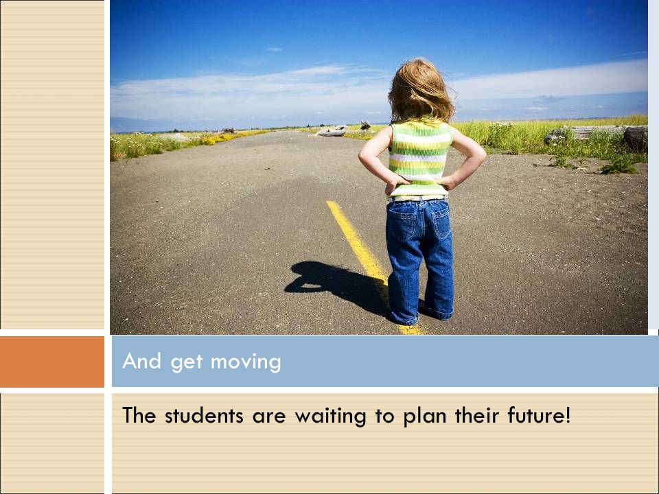 The students are waiting to plan their future! And get moving
