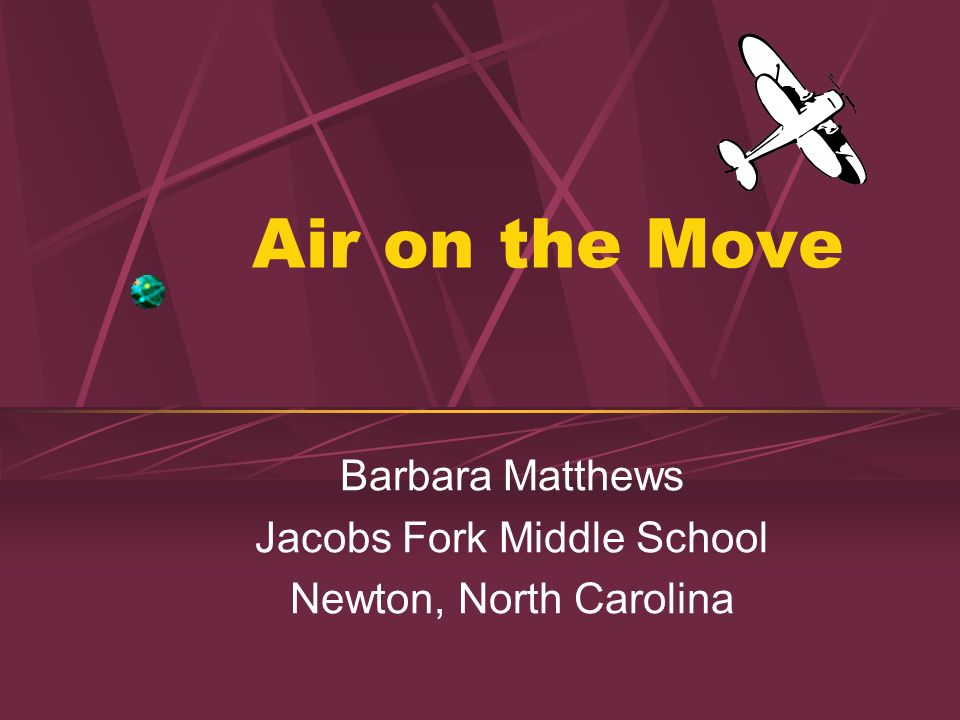 Air on the Move Barbara Matthews Jacobs Fork Middle School Newton, North Carolina