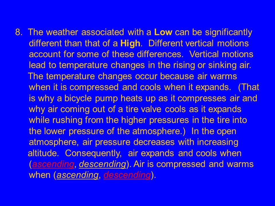 8. The weather associated with a Low can be significantly different than that of a High. Different vertical motions account for some of these differen