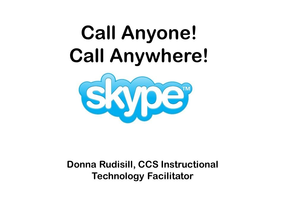 Donna Rudisill, CCS Instructional Technology Facilitator Call Anyone! Call Anywhere!