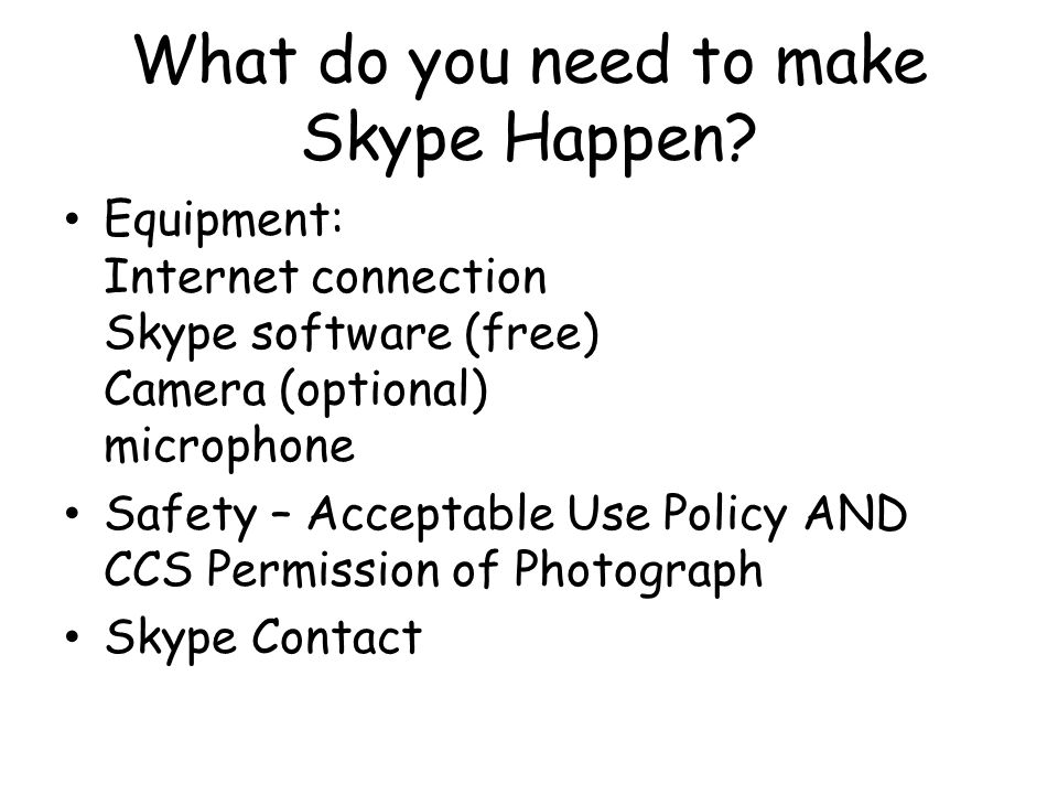 What do you need to make Skype Happen.