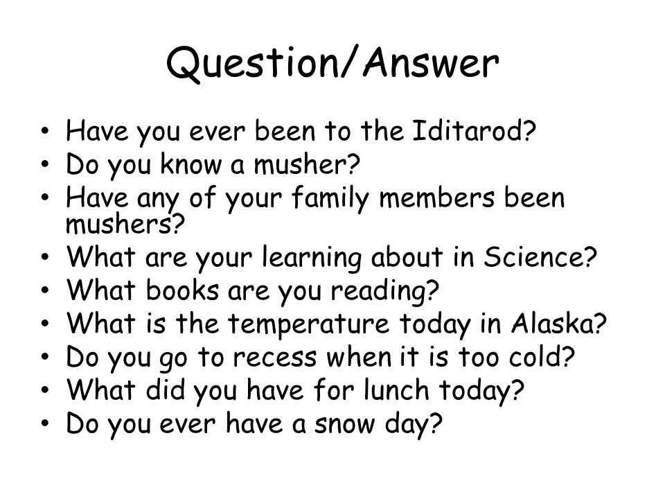 Question/Answer Have you ever been to the Iditarod.