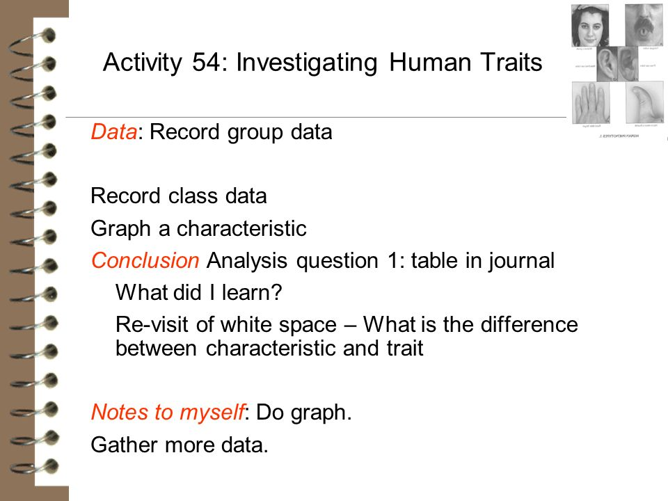 Activity 54: Investigating Human Traits Data: Record group data Record class data Graph a characteristic Conclusion Analysis question 1: table in jour