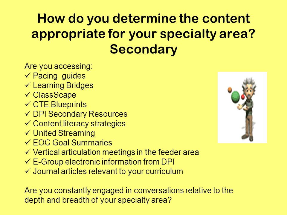 How do you determine the content appropriate for your specialty area? Secondary Are you accessing: Pacing guides Learning Bridges ClassScape CTE Bluep