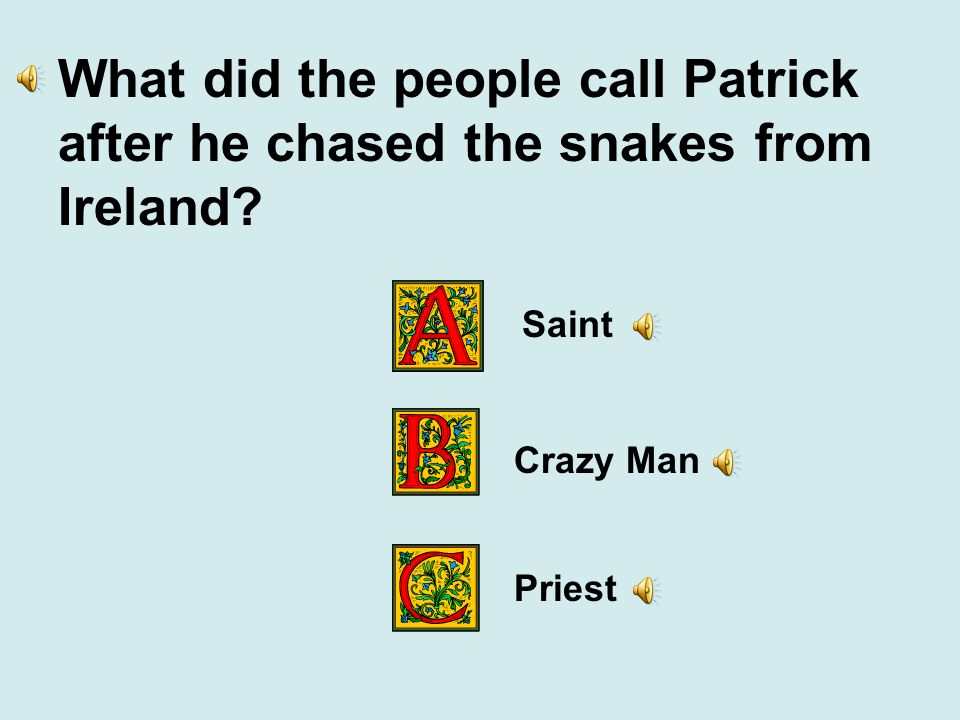 What did the people call Patrick after he chased the snakes from Ireland? Saint Crazy Man Priest