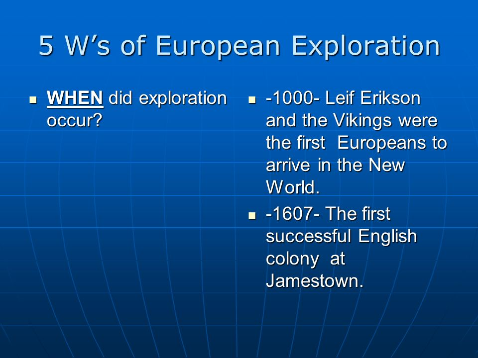 5 Ws of European Exploration WHEN did exploration occur? WHEN did exploration occur? -1000- Leif Erikson and the Vikings were the first Europeans to a
