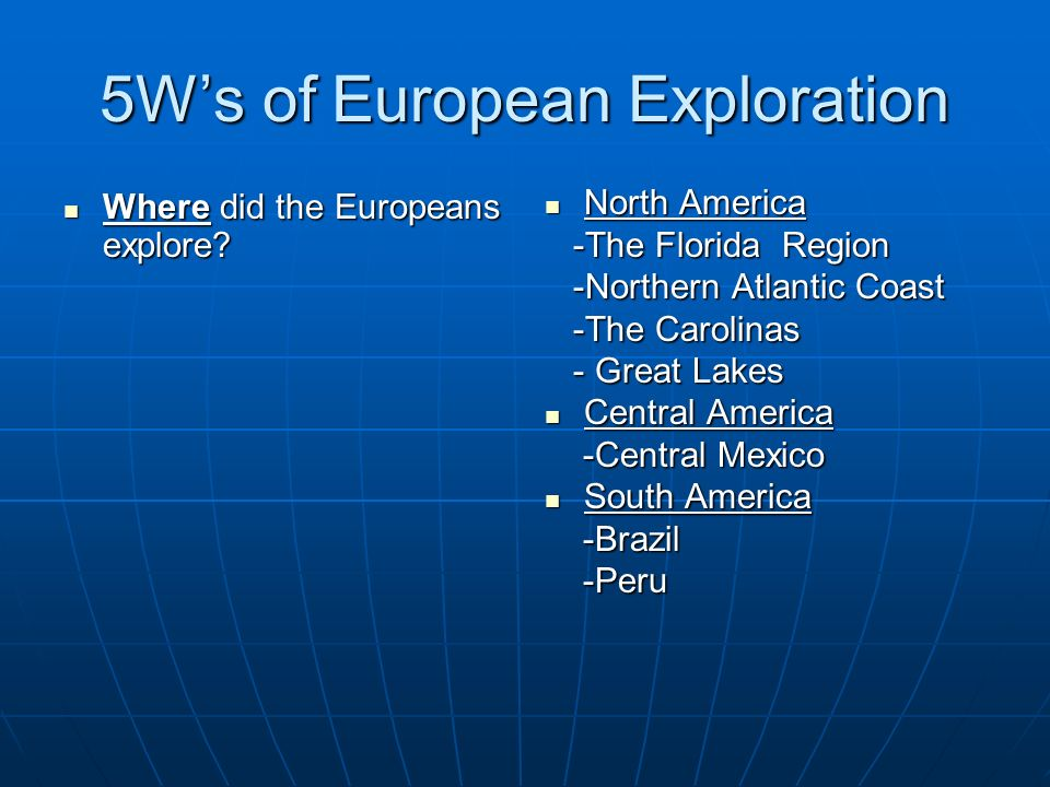 5Ws of European Exploration Where did the Europeans explore? Where did the Europeans explore? North America North America -The Florida Region -The Flo