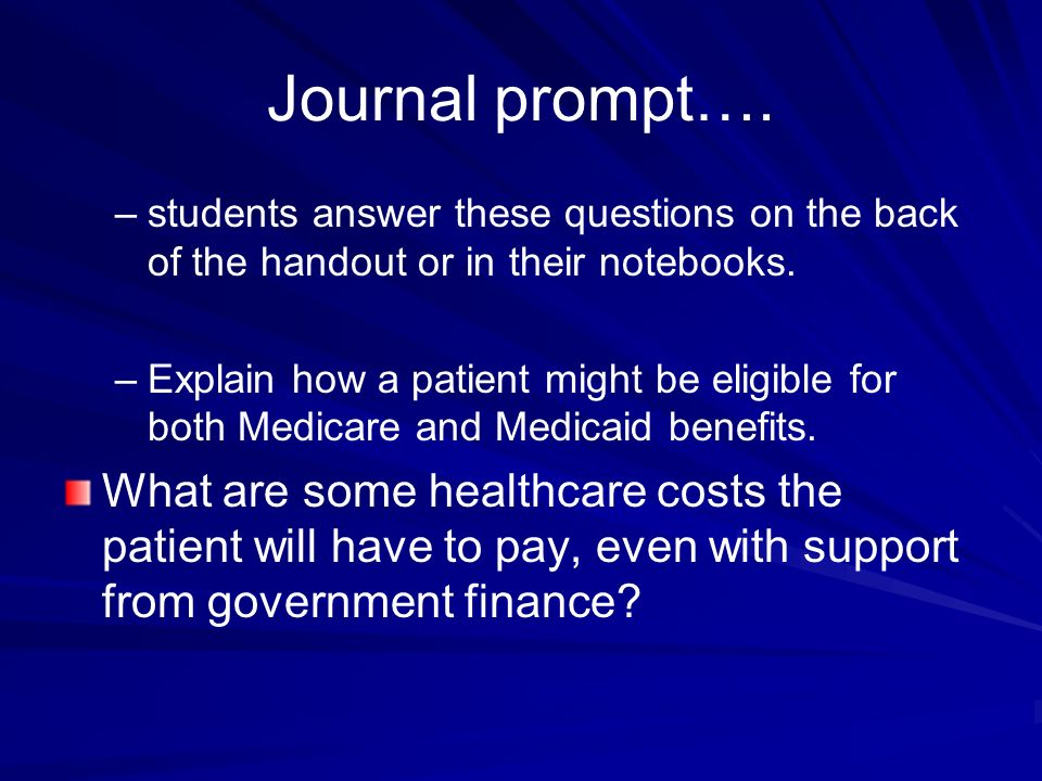 Journal prompt…. – –students answer these questions on the back of the handout or in their notebooks. – –Explain how a patient might be eligible for b