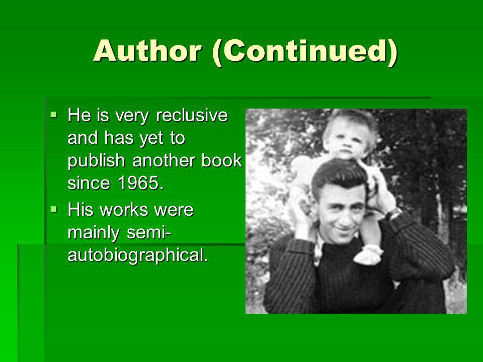 Author (Continued) He is very reclusive and has yet to publish another book since 1965.