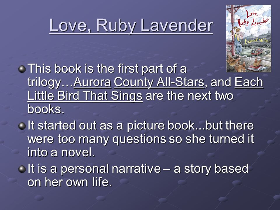 Love, Ruby Lavender This book is the first part of a trilogy…Aurora County All-Stars, and Each Little Bird That Sings are the next two books.