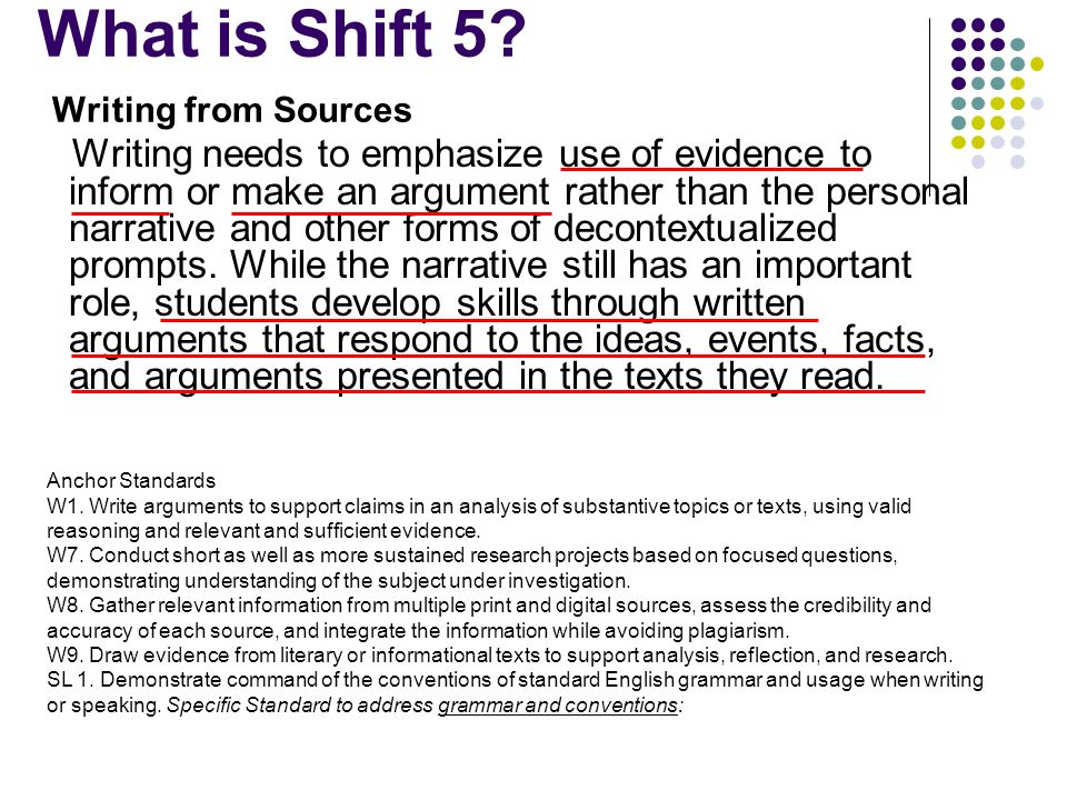 What is Shift 5? Writing from Sources Writing needs to emphasize use of evidence to inform or make an argument rather than the personal narrative and