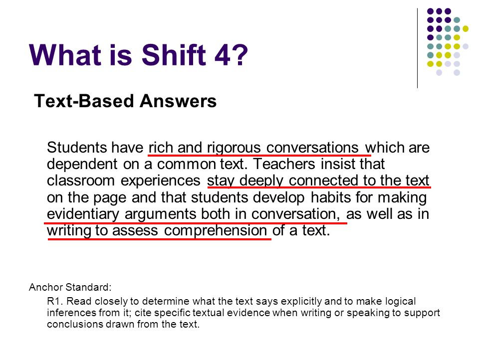 What is Shift 4? Text-Based Answers Students have rich and rigorous conversations which are dependent on a common text. Teachers insist that classroom