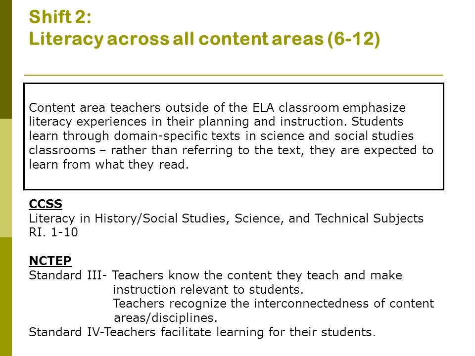 Shift 2: Literacy across all content areas (6-12) Content area teachers outside of the ELA classroom emphasize literacy experiences in their planning