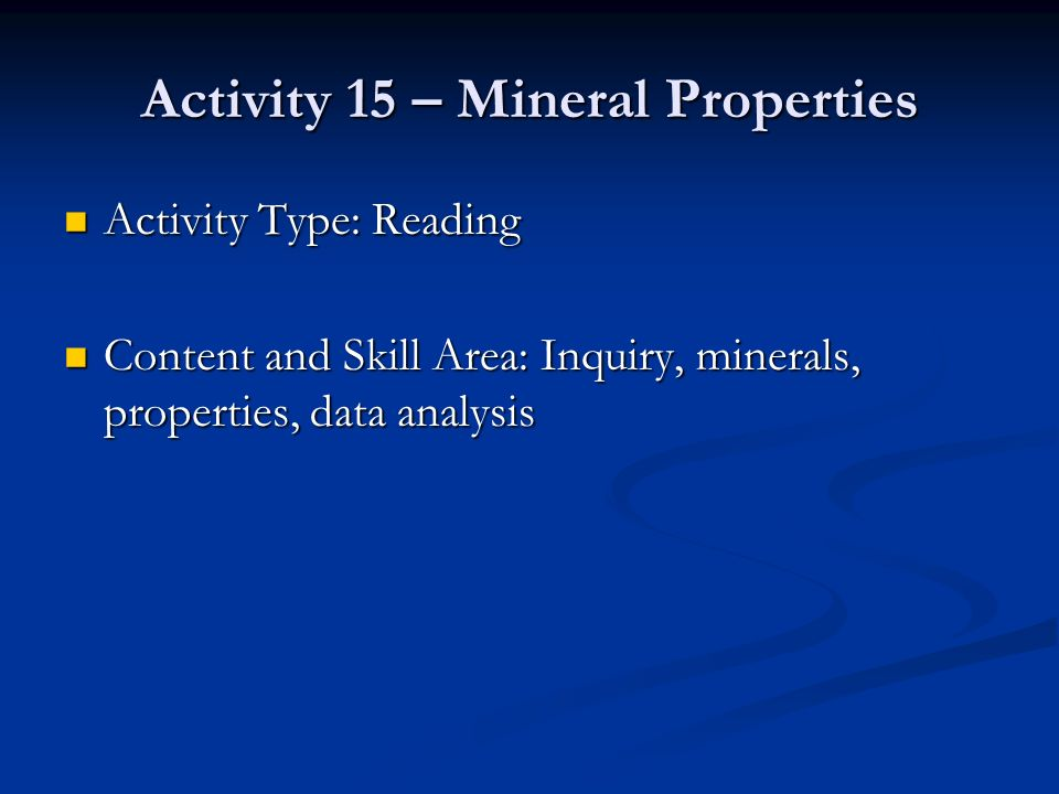 Activity 15 – Mineral Properties Activity Type: Reading Activity Type: Reading Content and Skill Area: Inquiry, minerals, properties, data analysis Co