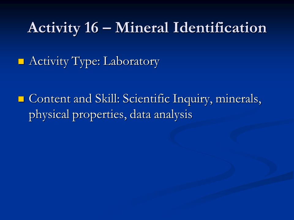Activity 16 – Mineral Identification Activity Type: Laboratory Activity Type: Laboratory Content and Skill: Scientific Inquiry, minerals, physical pro