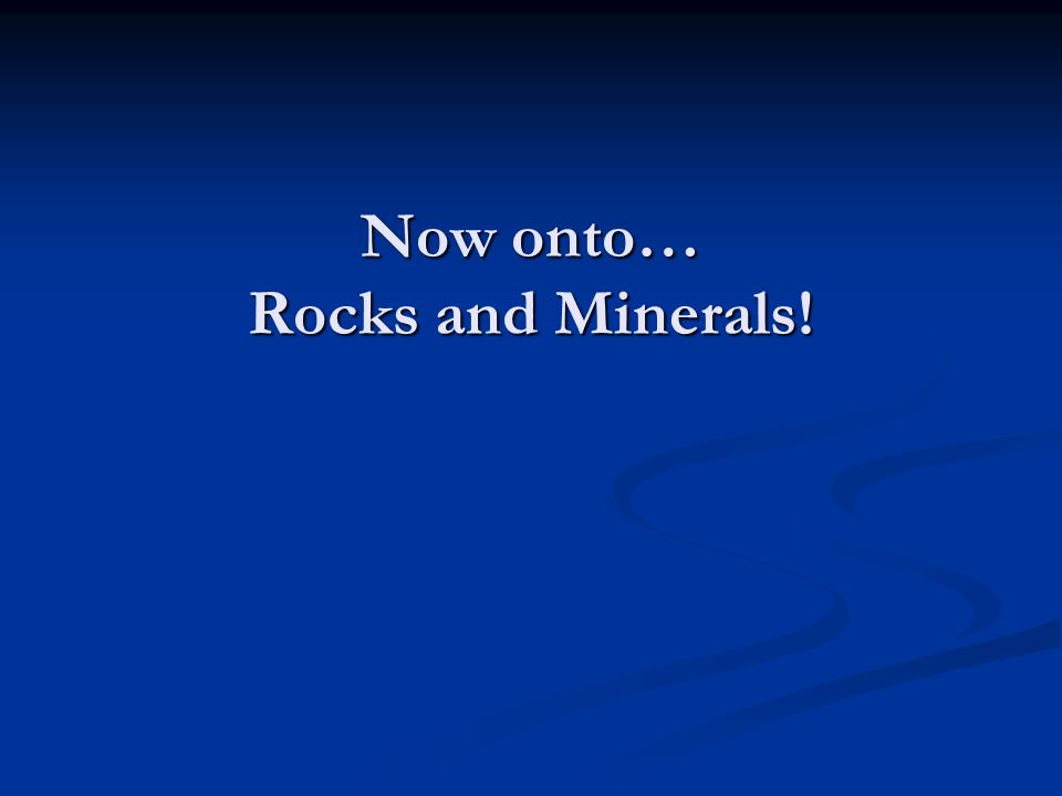 Now onto… Rocks and Minerals!