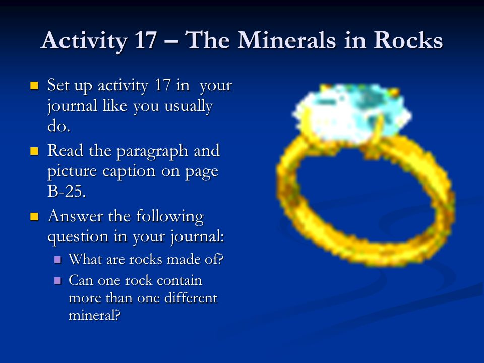 Activity 17 – The Minerals in Rocks Set up activity 17 in your journal like you usually do. Set up activity 17 in your journal like you usually do. Re