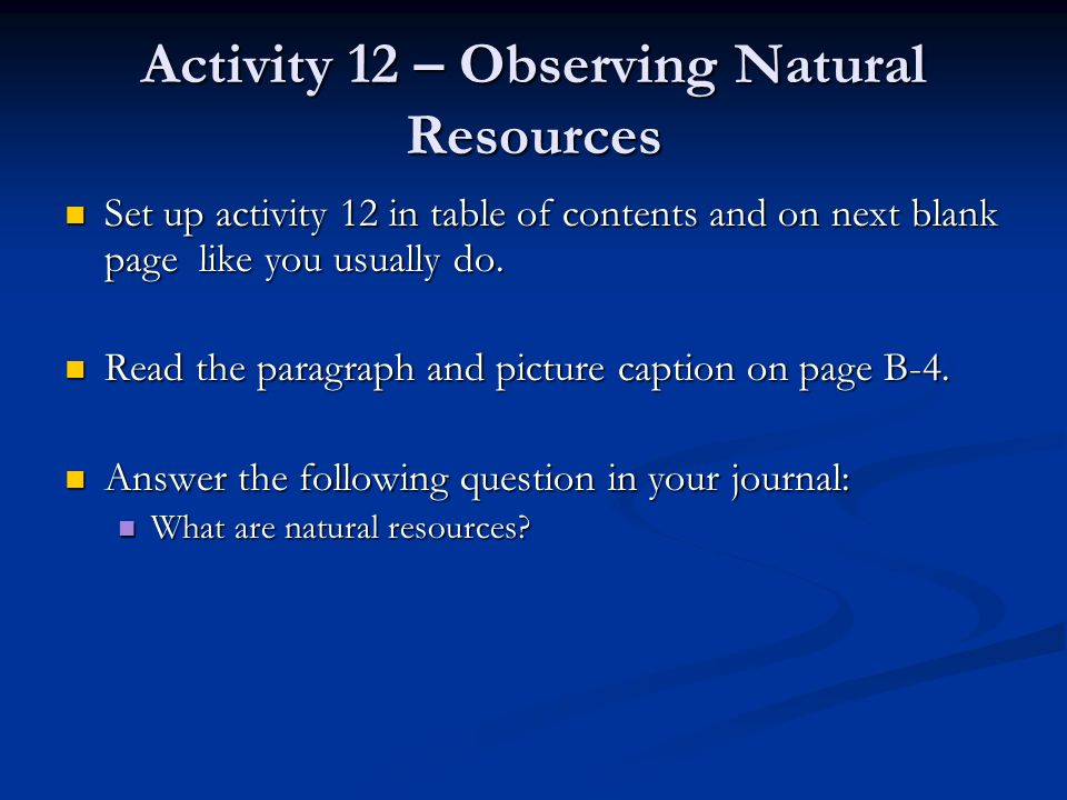 Activity 12 – Observing Natural Resources Set up activity 12 in table of contents and on next blank page like you usually do. Set up activity 12 in ta