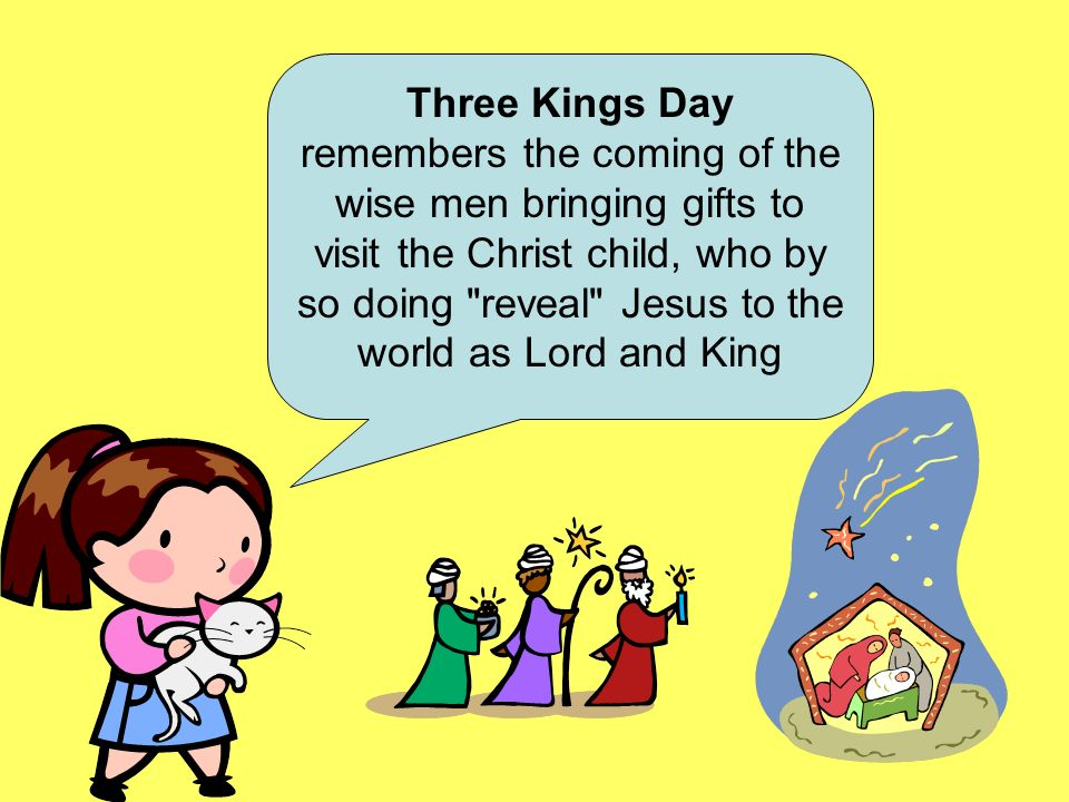 Three Kings Day remembers the coming of the wise men bringing gifts to visit the Christ child, who by so doing