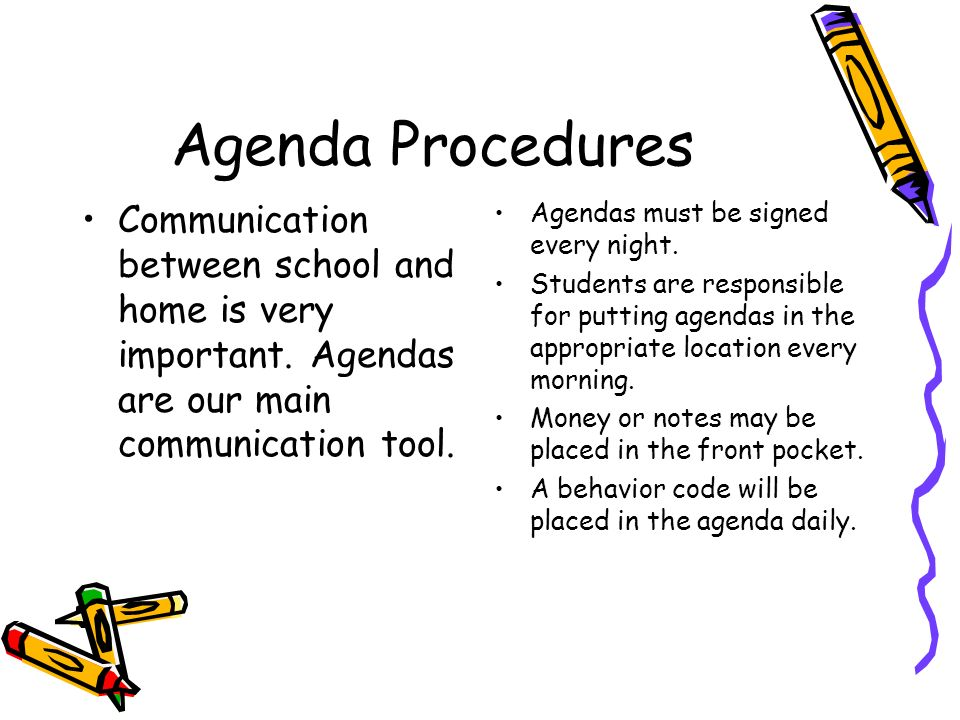 Agenda Procedures Communication between school and home is very important.