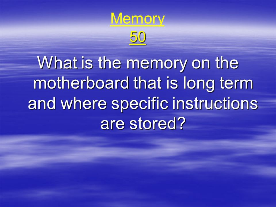 50 Memory 50 What is the memory on the motherboard that is long term and where specific instructions are stored?