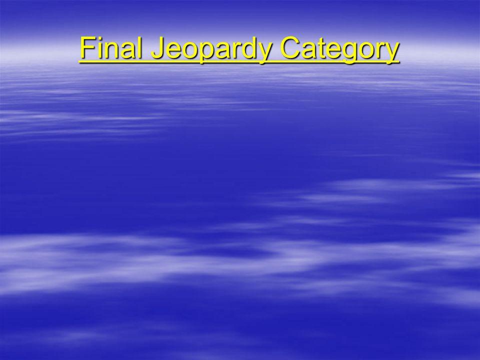 Final Jeopardy Category Final Jeopardy Category