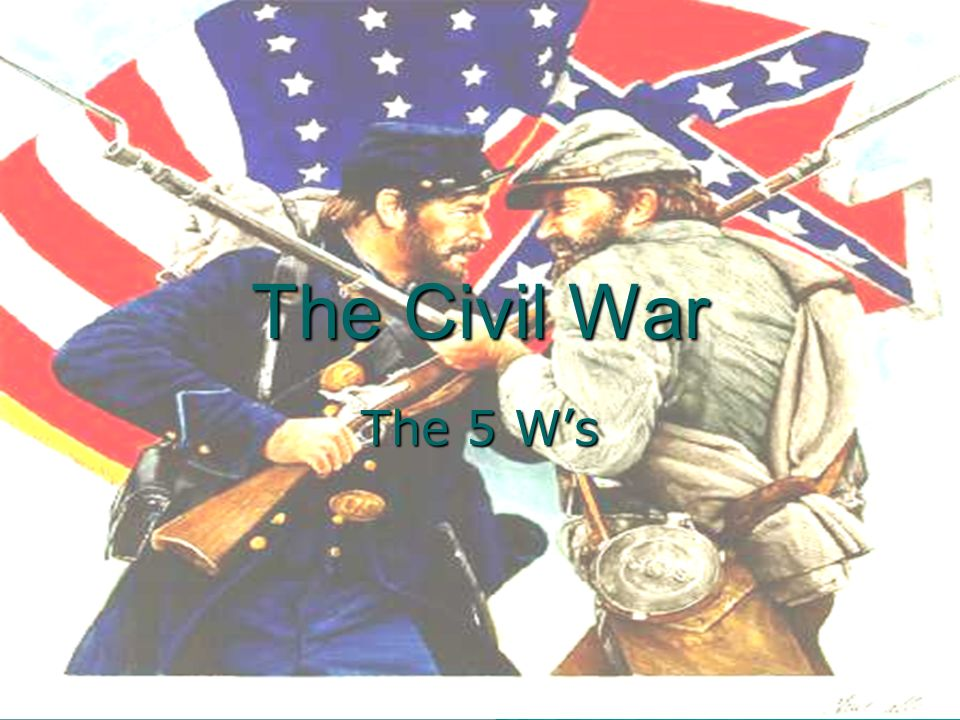 The Civil War The 5 Ws