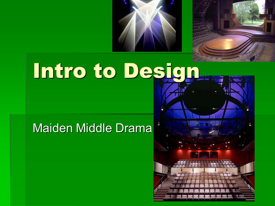 Intro to Design Maiden Middle Drama