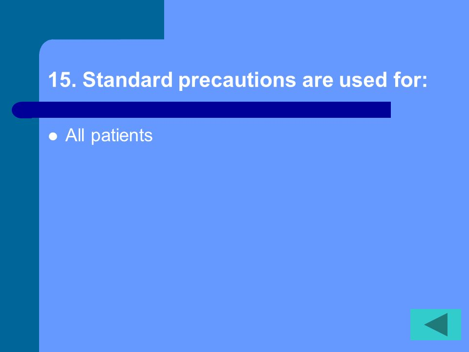 14. Used needles, scalpels, and sharp instruments should be: Put in a puncture-resistant container immediately