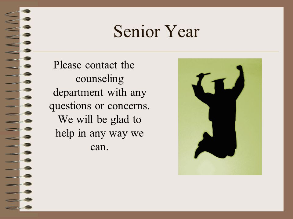 Senior Year Please contact the counseling department with any questions or concerns. We will be glad to help in any way we can.