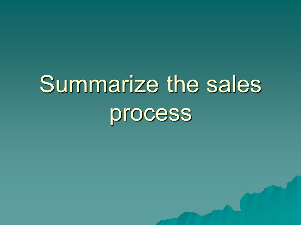 Summarize the sales process