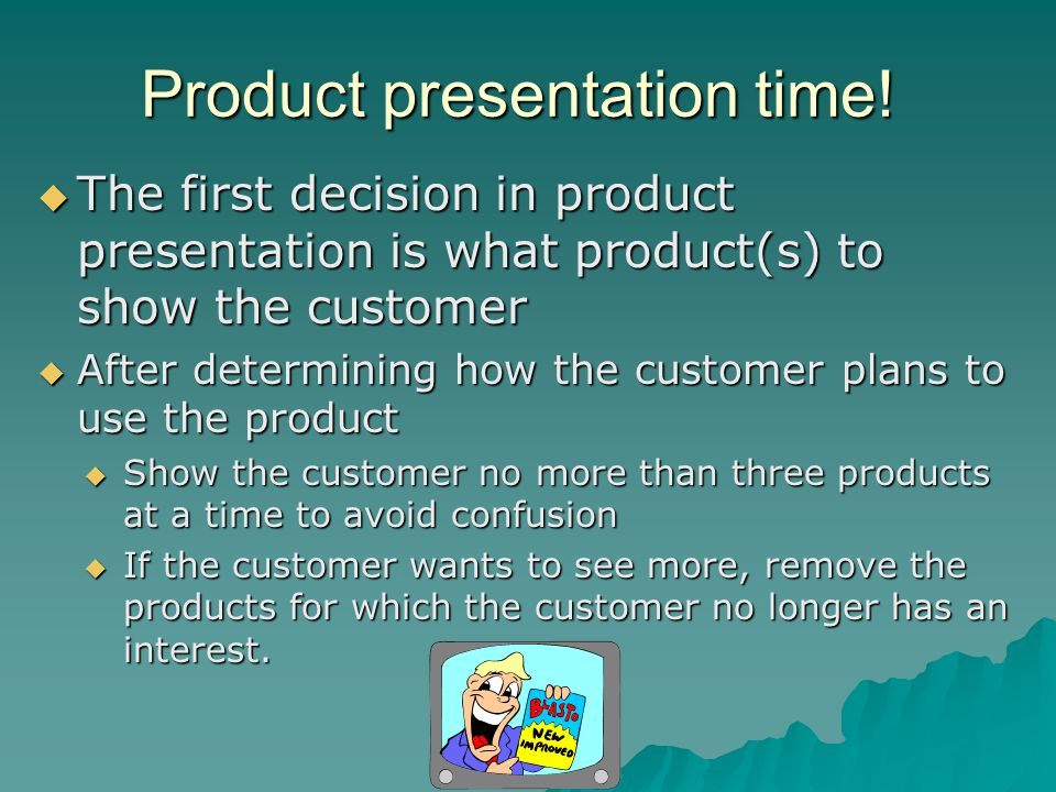 Product presentation time! The first decision in product presentation is what product(s) to show the customer The first decision in product presentati