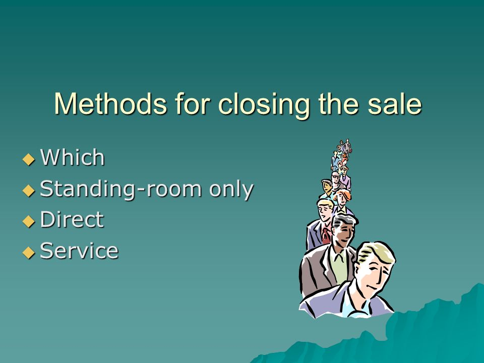 Methods for closing the sale Which Which Standing-room only Standing-room only Direct Direct Service Service