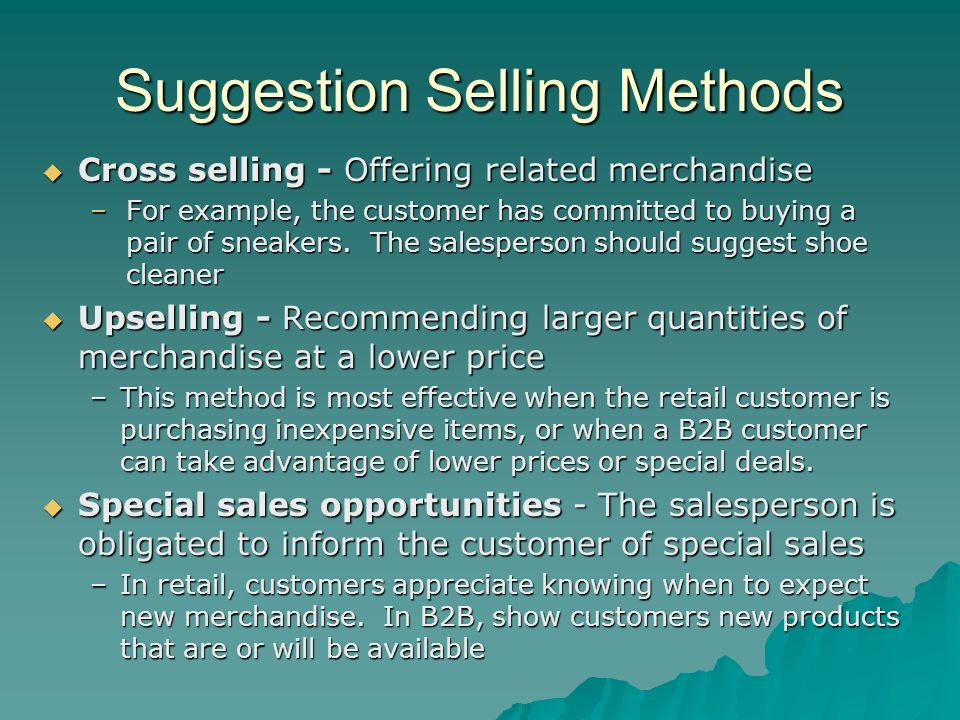 Suggestion Selling Methods Cross selling - Offering related merchandise Cross selling - Offering related merchandise –For example, the customer has co