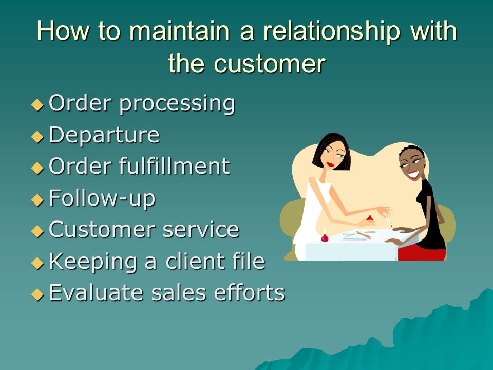 How to maintain a relationship with the customer Order processing Order processing Departure Departure Order fulfillment Order fulfillment Follow-up F