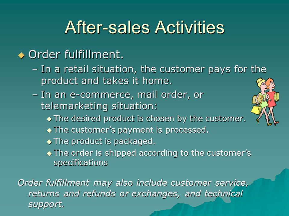 After-sales Activities Order fulfillment. Order fulfillment. –In a retail situation, the customer pays for the product and takes it home. –In an e-com